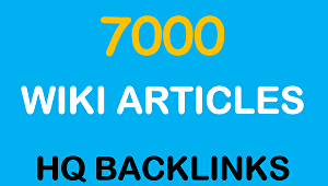 I will Create 7000 Wiki articles Highly Authorized Google Dominating Backlinks