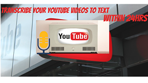 I will transcribe youtube video to text, video transcription