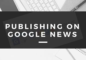 I will publish article or press release on google news