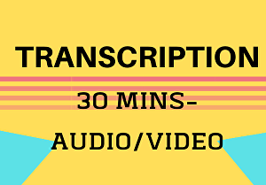 I will transcribe 30 mins of your audio or video