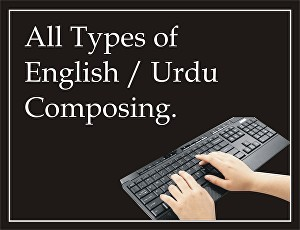 I will do all types of English or Urdu Composing for you