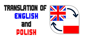 I will translate from English to Polish and vice versa