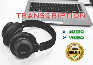 I will do high quality transcription of audio and video