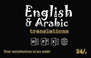 I will professionally translate English to Arabic and vice versa