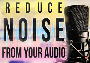 I will do professional audio editing and noise reduction
