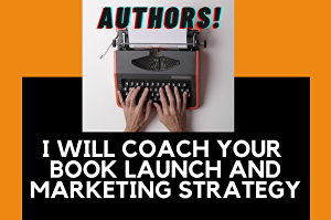 I will coach your book launch and ongoing author marketing strategy
