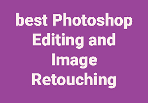 I will do best Photoshop Editing and Image Retouching