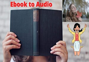 I will convert your ebook to an audiobook