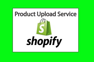I will product upload on your Shopify store