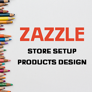 I will Do you Zazzle Store Setup and 10 Products Design
