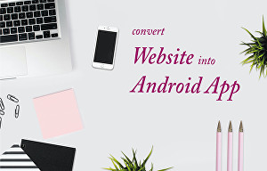 I will convert your website to an android mobile app