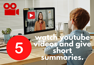 I will watch youtube videos and give short summaries