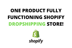 I will create a one product Shopify Dropshipping store for you