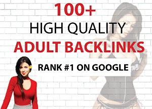 I will Create 100+ Authority Adult Backlinks for Top Google Ranking