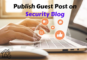 I will Publish a guest post on Home Security, Smart Locks, Security Camera System Blog
