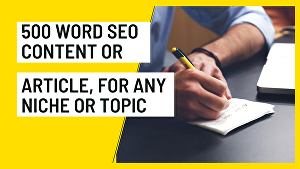 I will  write  high-quality 500 word SEO content  or article, for any niche or topic