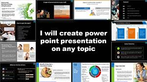 I will create power point presentation on any topic