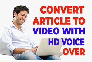 I will convert article to video or blog post to video with HD voice over