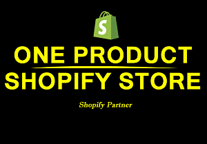 I will create best one product Shopify dropshipping store