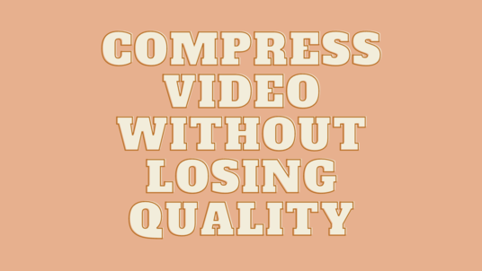 compress or reduce the file size of your video