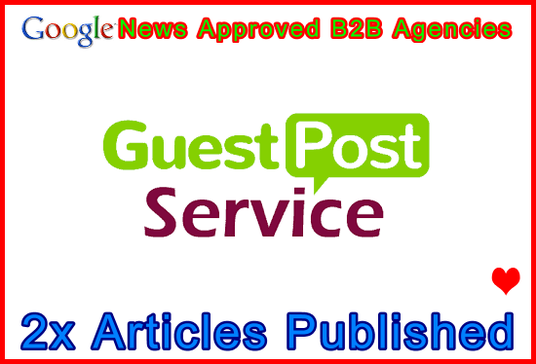 publish 2 guest post articles on both of our Google News approved B2B Agencies