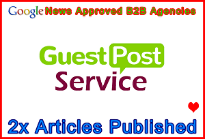 I will publish 2 guest post articles on both of our Google News approved B2B Agencies