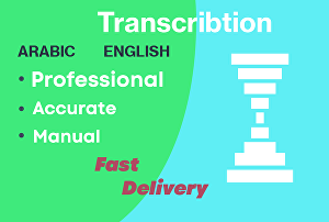 I will transcribe English or Arabic video and audio files